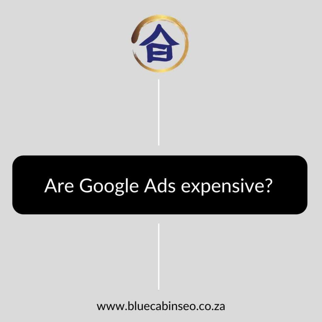 Are Google Ads expensive - The Blue Cabin SEO Company