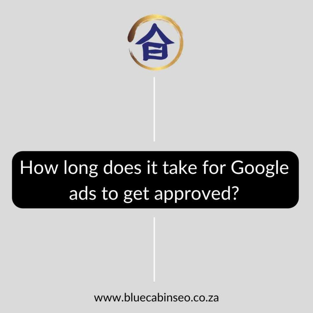 How long does it take for Google ads to get approved - The Blue Cabin SEO Company