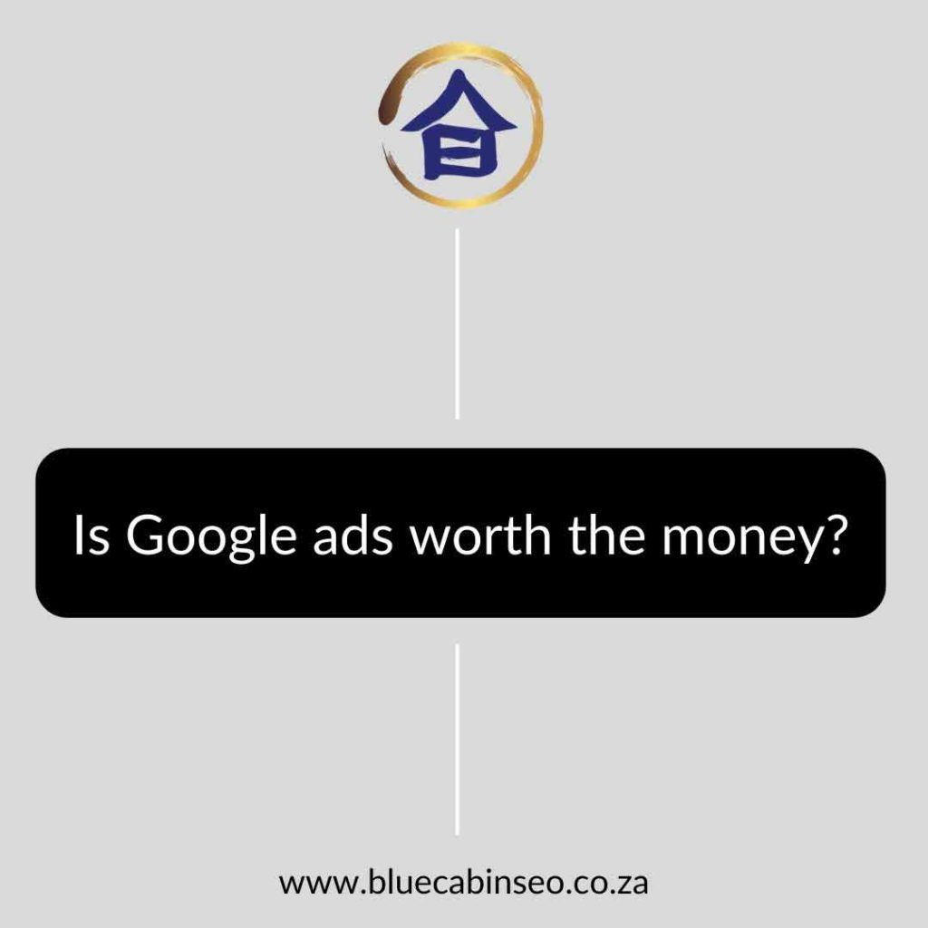 Is Google ads worth the money - The Blue Cabin SEO Company