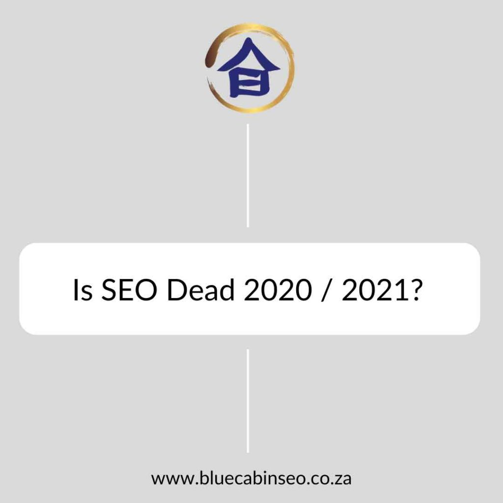Is SEO dead 2020 and 2021?