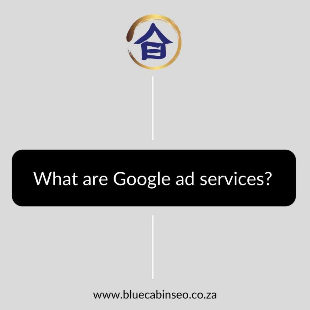 What are Google ad services - The Blue Cabin SEO Company