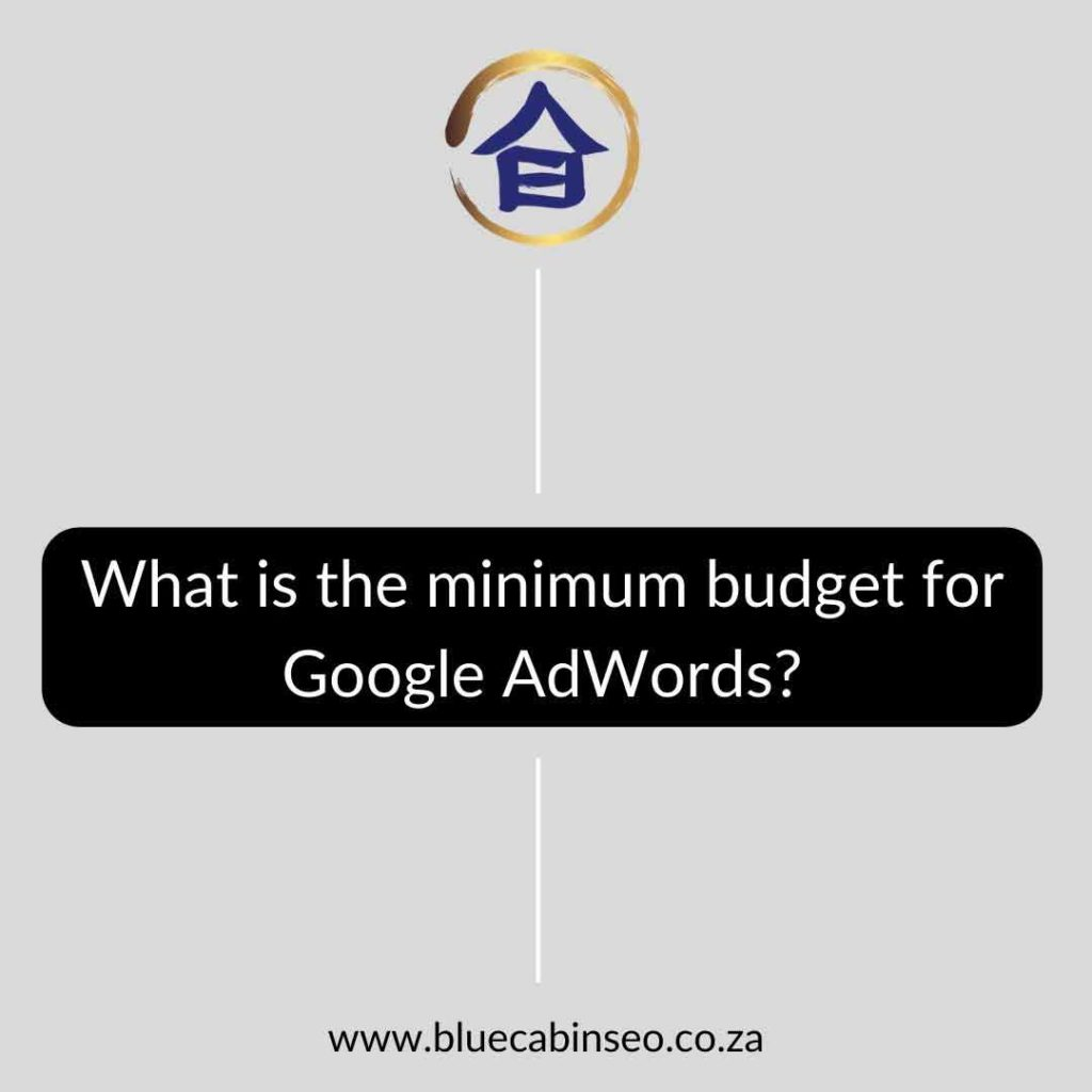 What is the minimum budget for Google AdWords - The Blue Cabin SEO Company