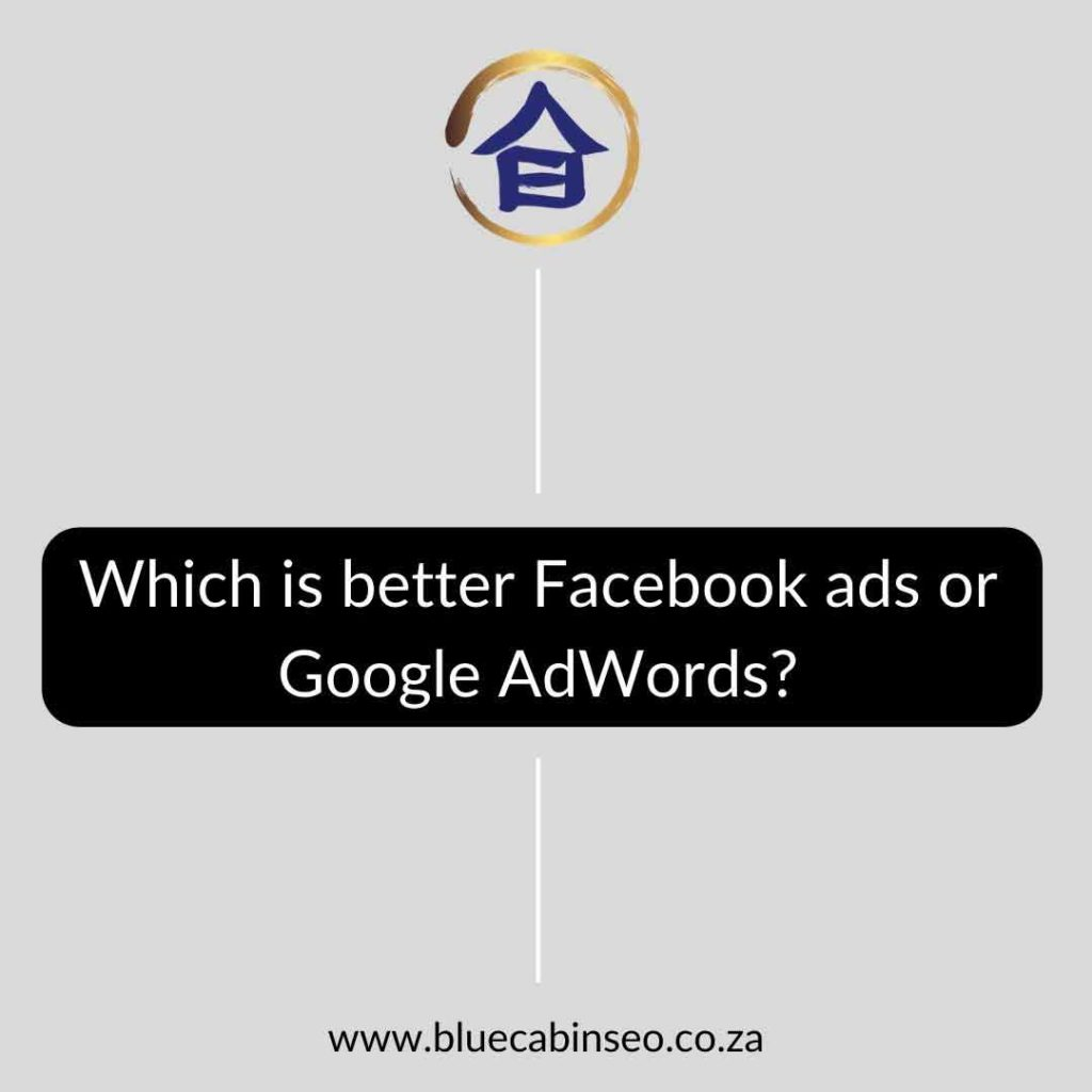 Which is better Facebook ads or Google AdWords - The Blue Cabin SEO Company