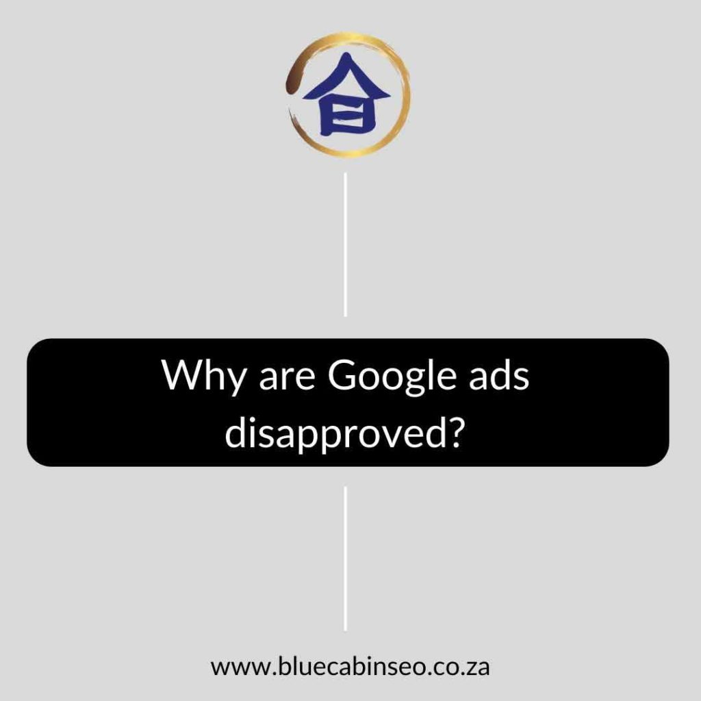 Why are Google ads disapproved - The Blue Cabin SEO Company