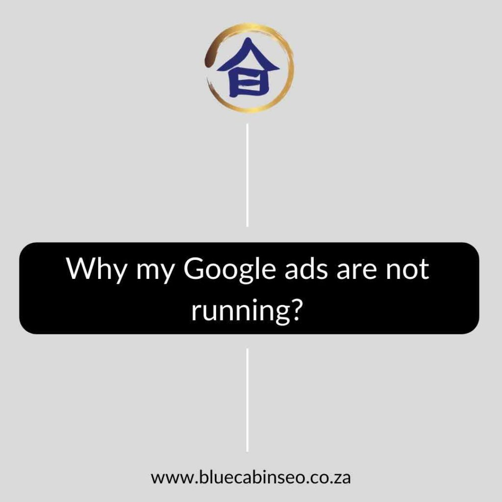 Why my Google ads are not running - The Blue Cabin SEO Company