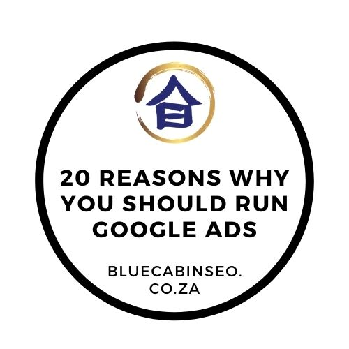 20 Reasons Why you should run Google Ads South Africa - Google Adwords South Africa - The Blue Cabin SEO Company