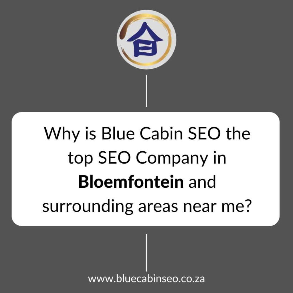Why is Blue Cabin SEO the top SEO company in Bloemfontein and surrounding areas near me