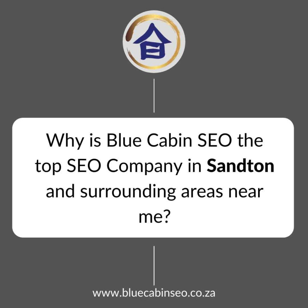 Why is Blue Cabin SEO the top SEO company in Sandton and surrounding areas near me