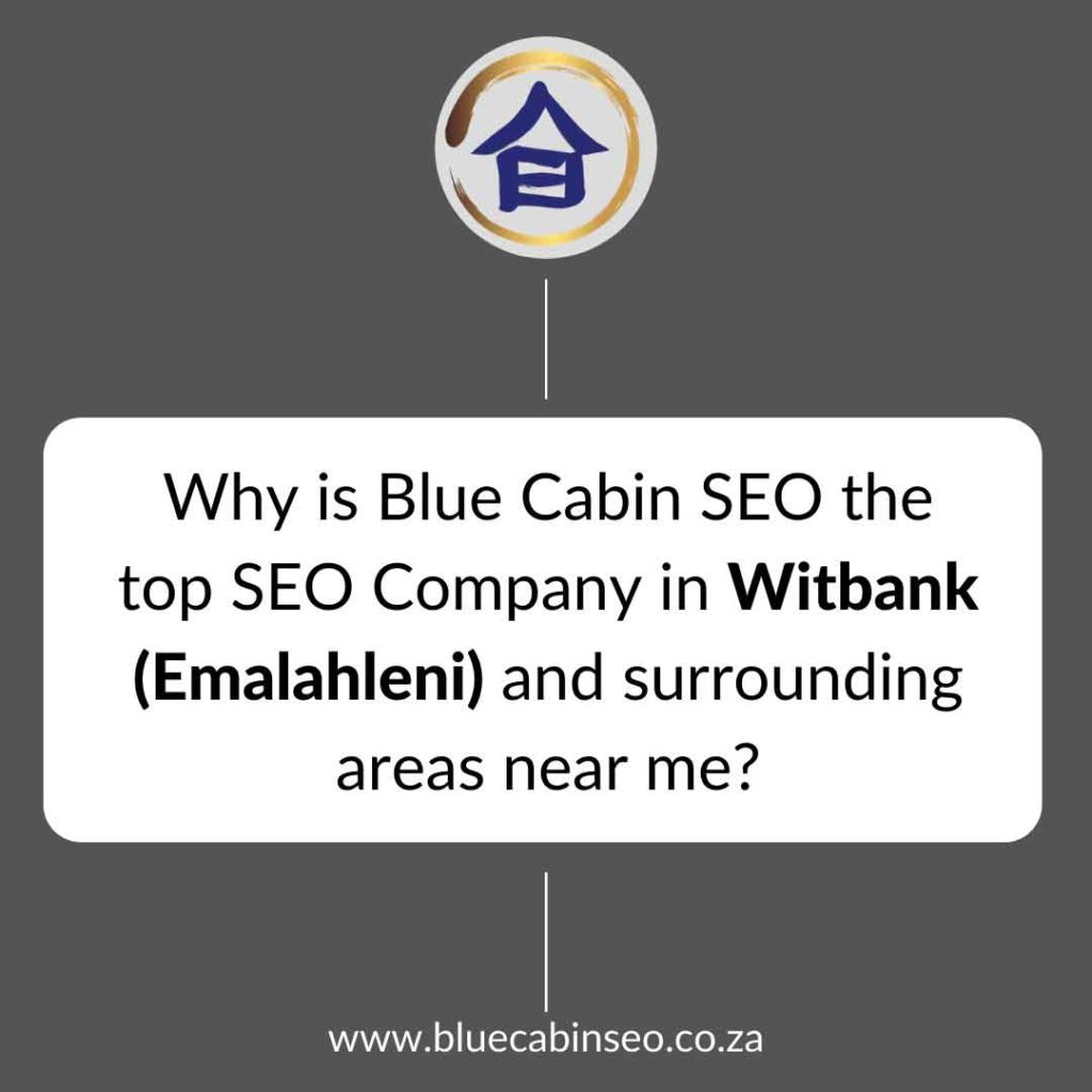 Why is Blue Cabin SEO the top SEO company in Witbank Emalahleni and surrounding areas near me