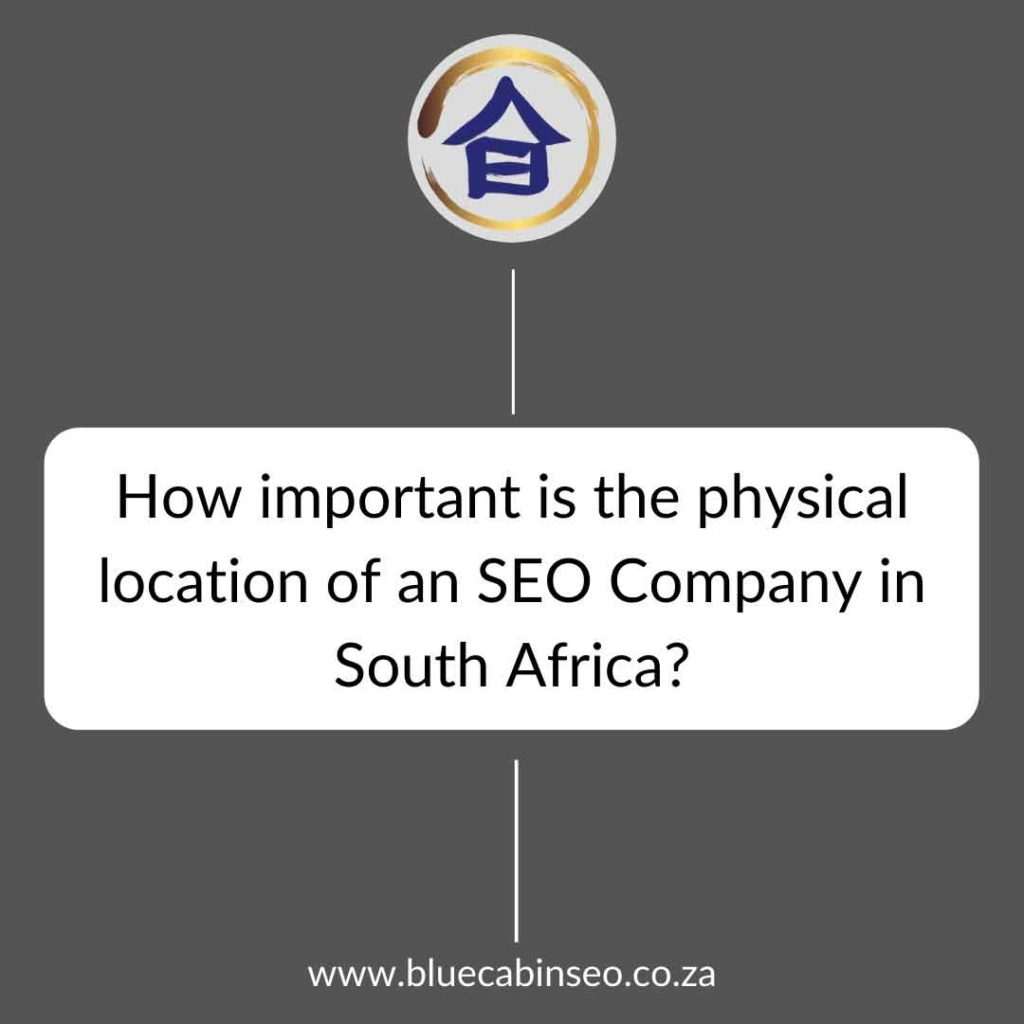 how important is the physical location of an SEO company in South Africa