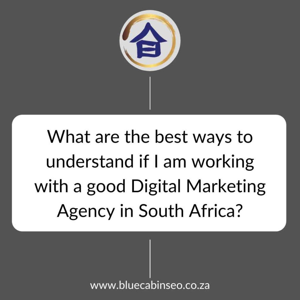 what are the best ways to understand if I am working with a good digital marketing agency in South Africa
