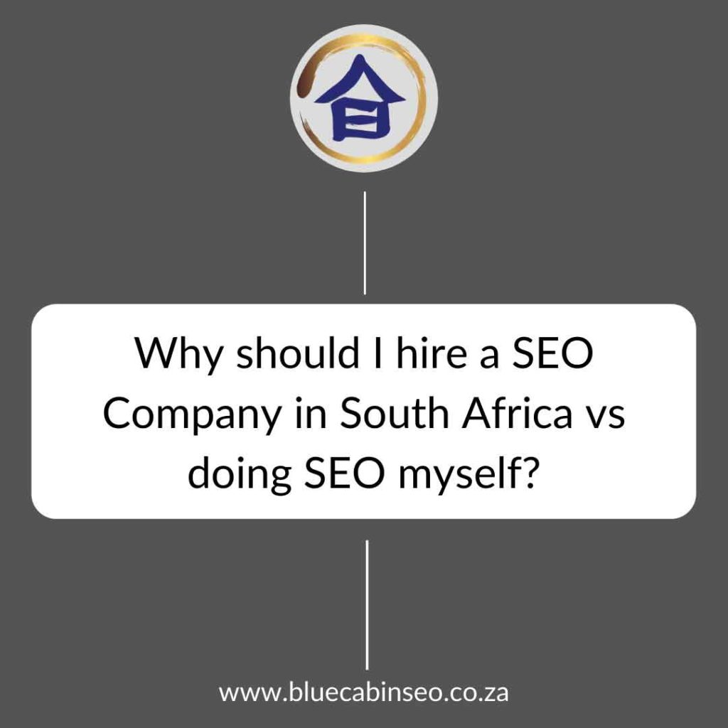 why should I hire a SEO company in South Africa vs doing the SEO myself